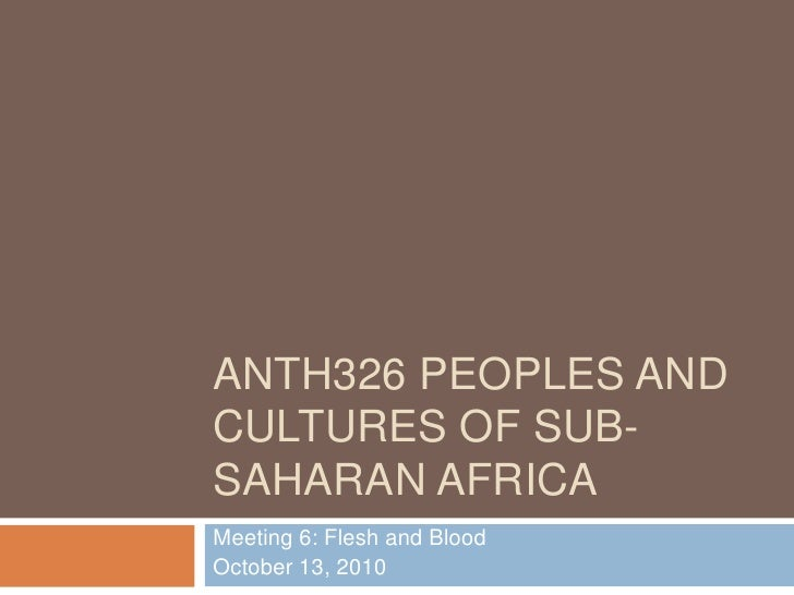 ANTH326 Peoples and Cultures of Sub-Saharan Africa<br />Meeting 6: Flesh and Blood<br />October 13, 2010<br />