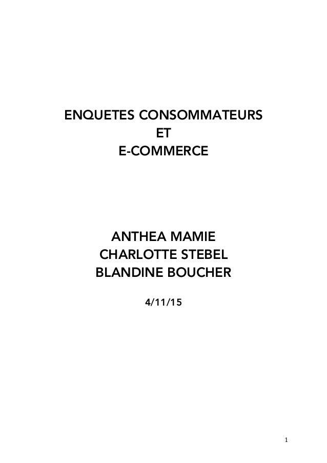 1 ENQUETES CONSOMMATEURS ET E-COMMERCE ANTHEA MAMIE CHARLOTTE STEBEL BLANDINE BOUCHER 4/11/15