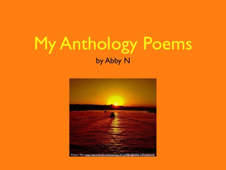 My Anthology Poems                       by Abby N    Kivanc Nis: http://www.flickr.com/photos/37134982@N00/1093285535/
