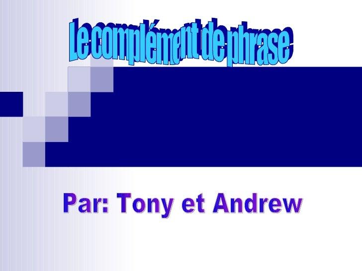 Le complément de phrase Par: Tony et Andrew