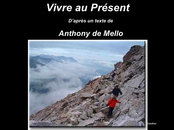 Vivre au Présent D'après un texte de   Anthony de Mello   Gaétan Gauthier
