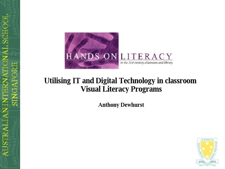 Utilising IT and Digital Technology in classroom  Visual Literacy Programs Anthony Dewhurst