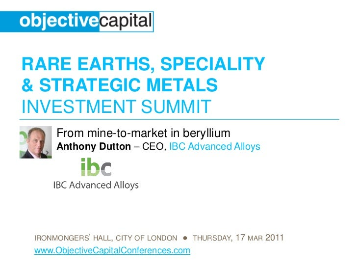 RARE EARTHS, SPECIALITY& STRATEGIC METALSINVESTMENT SUMMIT      From mine-to-market in beryllium      Anthony Dutton – CEO...