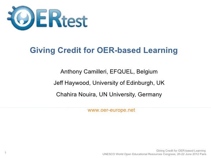 Giving Credit for OER-based Learning           Anthony Camilleri, EFQUEL, Belgium         Jeff Haywood, University of Edin...