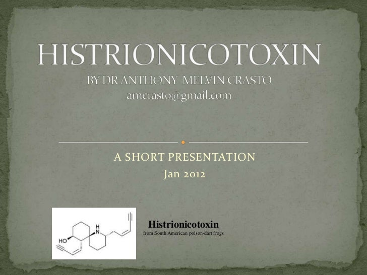 A SHORT PRESENTATION       Jan 2012      Histrionicotoxin    from South American poison-dart frogs