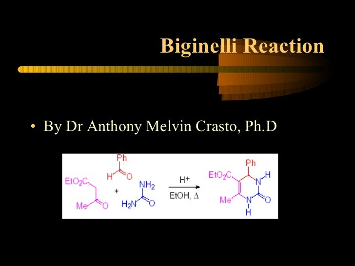 Biginelli Reaction <ul><li>By Dr Anthony Melvin Crasto, Ph.D </li></ul>