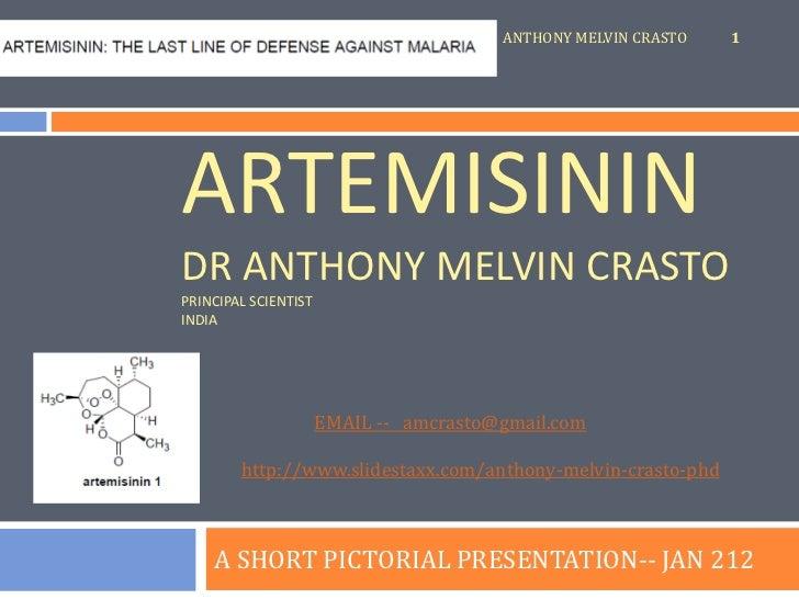 ANTHONY MELVIN CRASTO   1ARTEMISININDR ANTHONY MELVIN CRASTOPRINCIPAL SCIENTISTINDIA                      EMAIL -- amcrast...