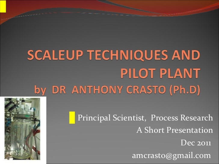 Principal Scientist,  Process Research A Short Presentation Dec 2011  amcrasto@gmail.com
