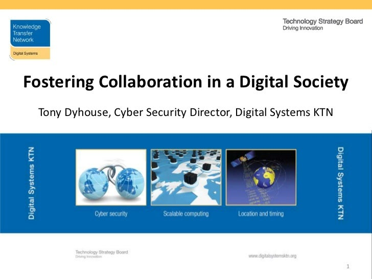 1<br />Fostering Collaboration in a Digital Society<br />Tony Dyhouse, Cyber Security Director, Digital Systems KTN<br />
