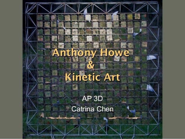 Anthony Howe & Kinetic Art AP 3D Catrina Chen
