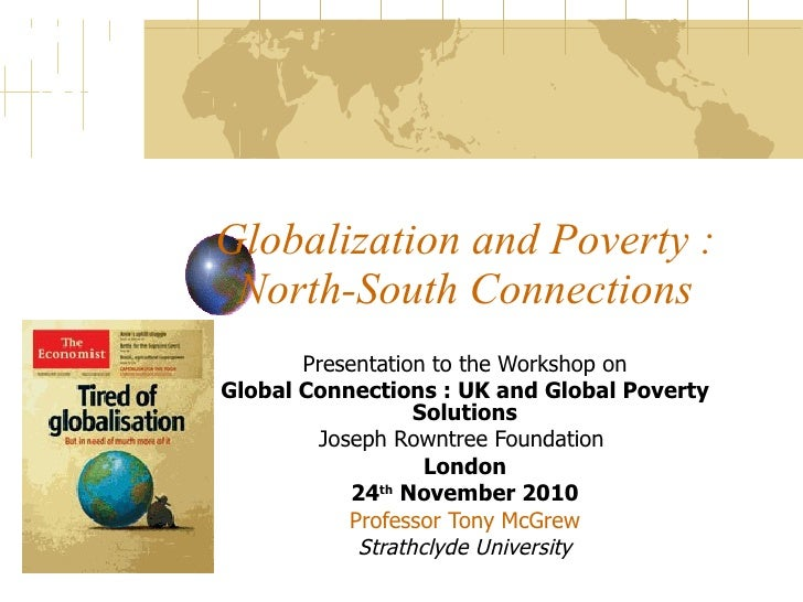 Globalization and Poverty : North-South Connections Presentation to the Workshop on Global Connections : UK and Global Pov...