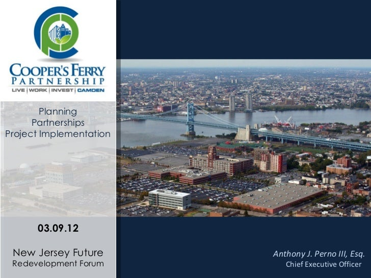 Planning      PartnershipsProject Implementation      03.09.12 New Jersey Future       Anthony J. Perno III, Esq. Redevelo...