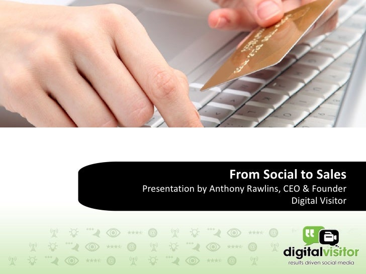 From Social to Sales, presentation by Anthony Rawlins, Digital Visitor