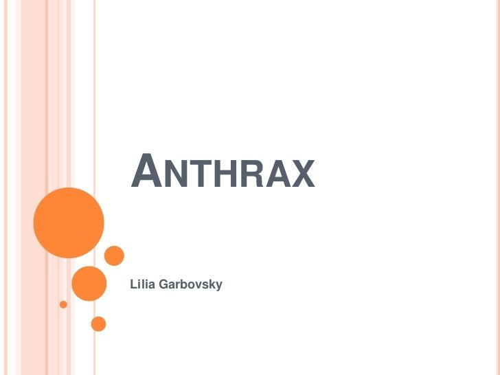 Anthrax<br />Lilia Garbovsky<br />