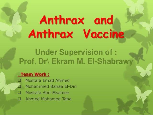 Anthrax and     Anthrax Vaccine    Under Supervision of :Prof. Dr Ekram M. El-ShabrawyTeam Work :   Mostafa Emad Ahmed  ...