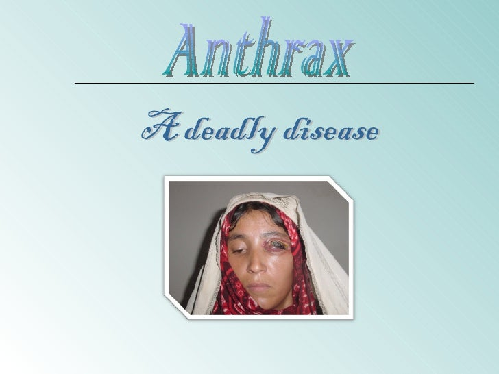 Anthrax A deadly disease