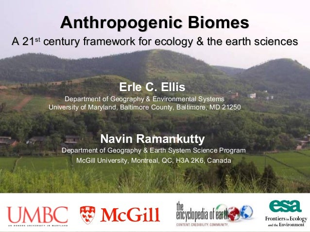 Anthropogenic Biomes A 21st century framework for ecology & the earth sciences  Erle C. Ellis Department of Geography & En...