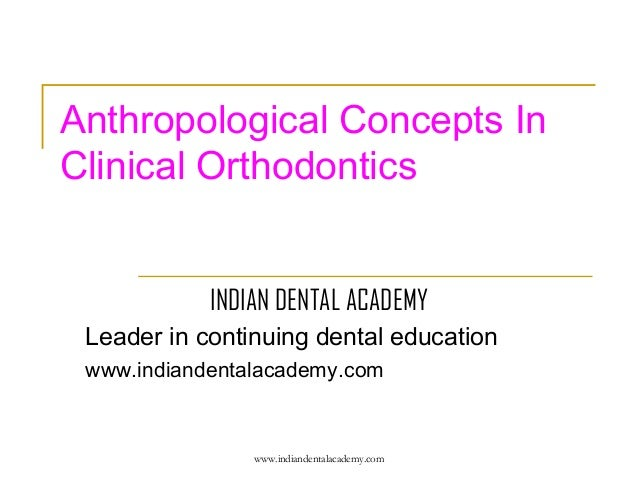 Anthropological Concepts In Clinical Orthodontics INDIAN DENTAL ACADEMY Leader in continuing dental education www.indiande...
