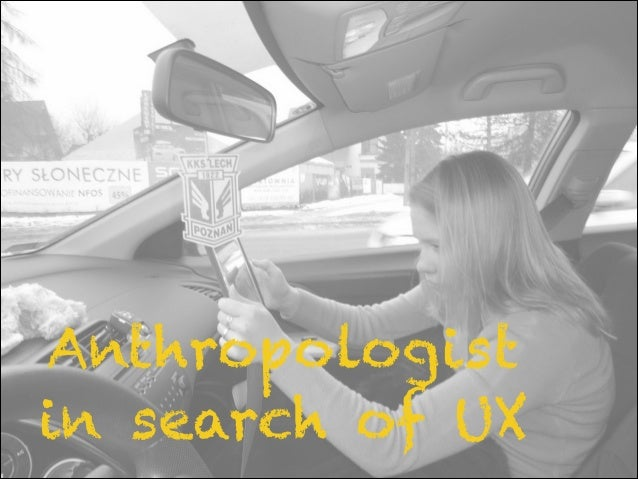 Anthropologistin search of UX