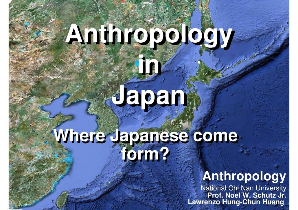 Anthropology  Anthropology       in       in     Japan     Japan Where Japanese come        form?                  Anthrop...