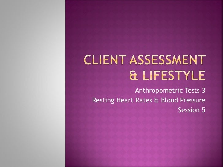 Anthropometric Tests 3 Resting Heart Rates & Blood Pressure Session 5