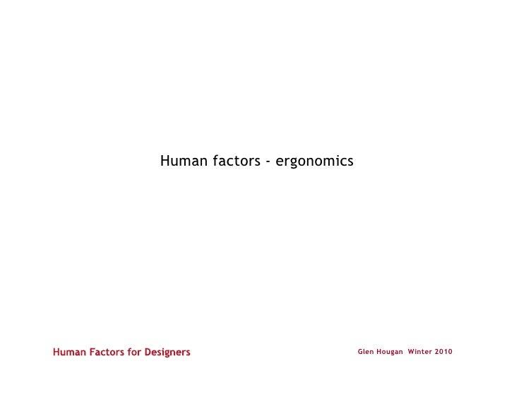 Human factors - ergonomics                             Glen Hougan Winter 2010