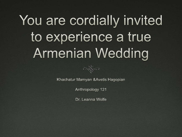 You are cordially invited to experience a true Armenian Wedding<br />Khachatur Mamyan & Avetis Hagopian<br />Anthropology ...