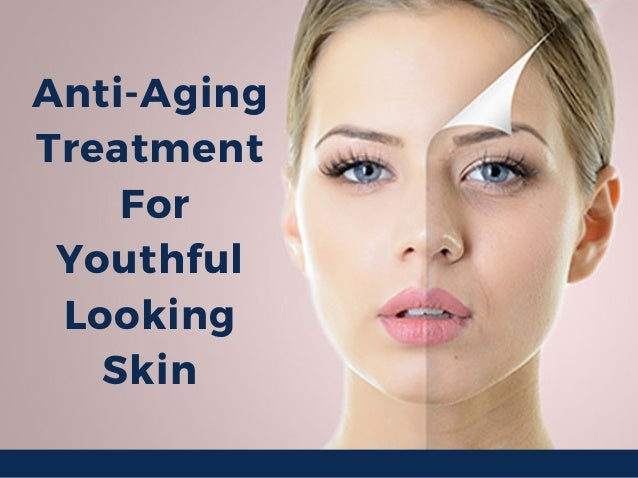 Anti-Aging Treatment For Youthful Looking Skin
