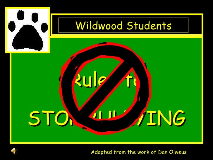 <ul><li>Rules to </li></ul><ul><li>STOP BULLYING </li></ul>Adapted from the work of Dan Olweus Wildwood Students