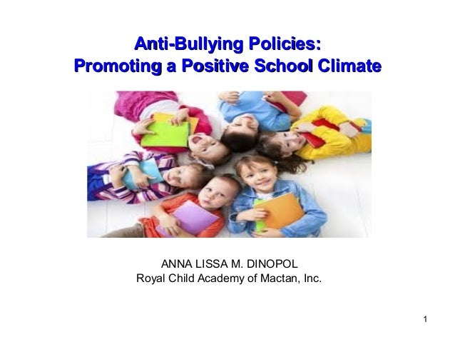 1 Anti-Bullying Policies:Anti-Bullying Policies: Promoting a Positive School ClimatePromoting a Positive School Climate AN...