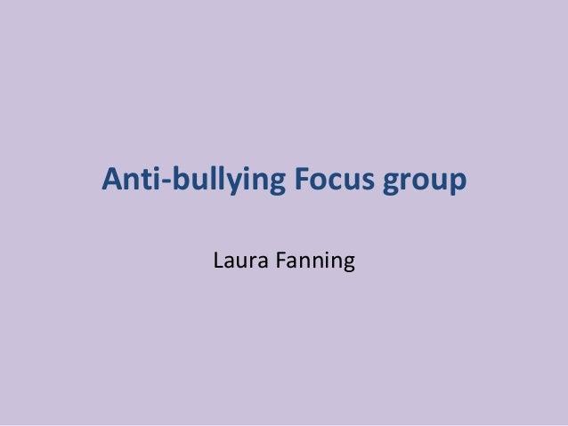 Anti-bullying Focus group Laura Fanning
