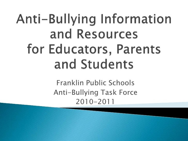Anti-Bullying Information and Resourcesfor Educators, Parents and Students<br />Franklin Public Schools<br />Anti-Bullying...