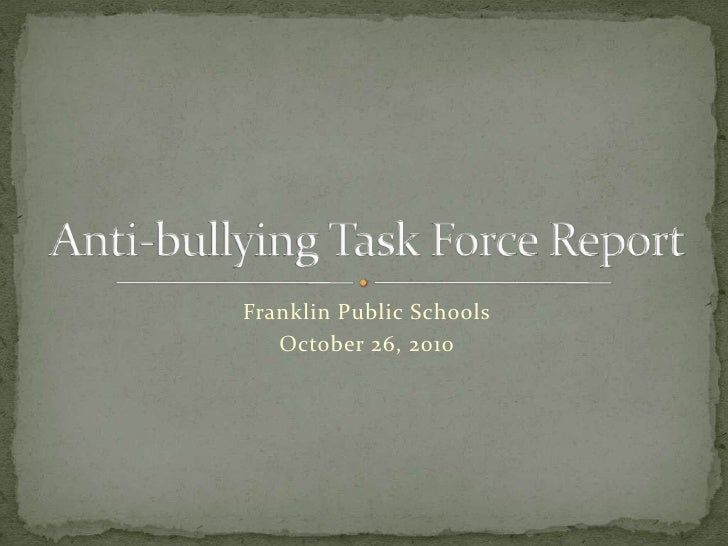 Franklin Public Schools<br />October 26, 2010<br />Anti-bullying Task Force Report<br />