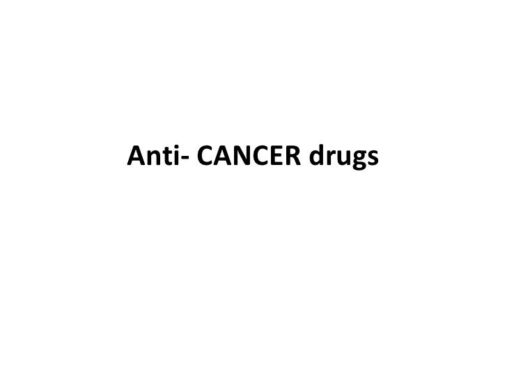 Anti- CANCER drugs