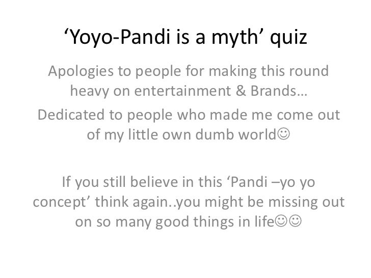 'Yoyo-Pandi is a myth' quiz<br />Apologies to people for making this round heavy on entertainment & Brands…<br />Dedicated...