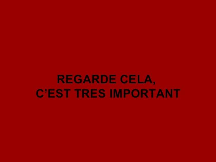 REGARDE CELA,  C'EST TRES IMPORTANT