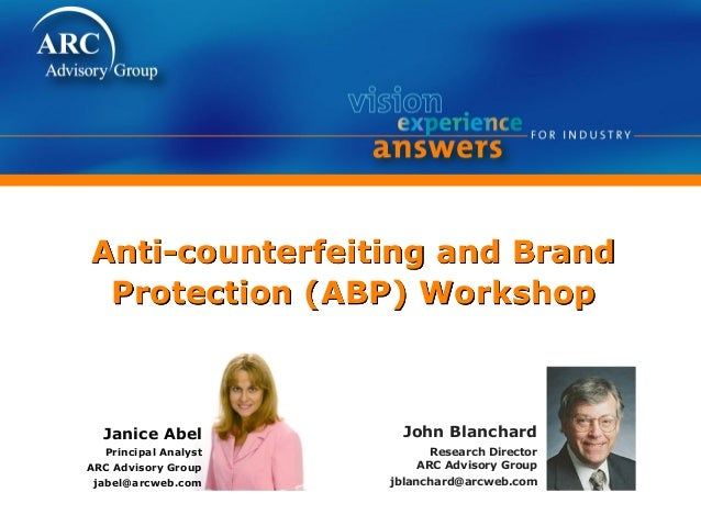Anti-counterfeiting and Brand Protection (ABP) Workshop John Blanchard Research Director ARC Advisory Group jblanchard@arc...