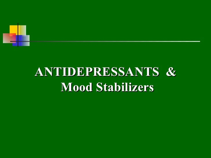 Anti depressants and mood stabilizers