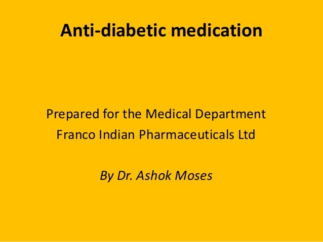 Anti-diabetic medicationPrepared for the Medical DepartmentFranco Indian Pharmaceuticals LtdBy Dr. Ashok Moses