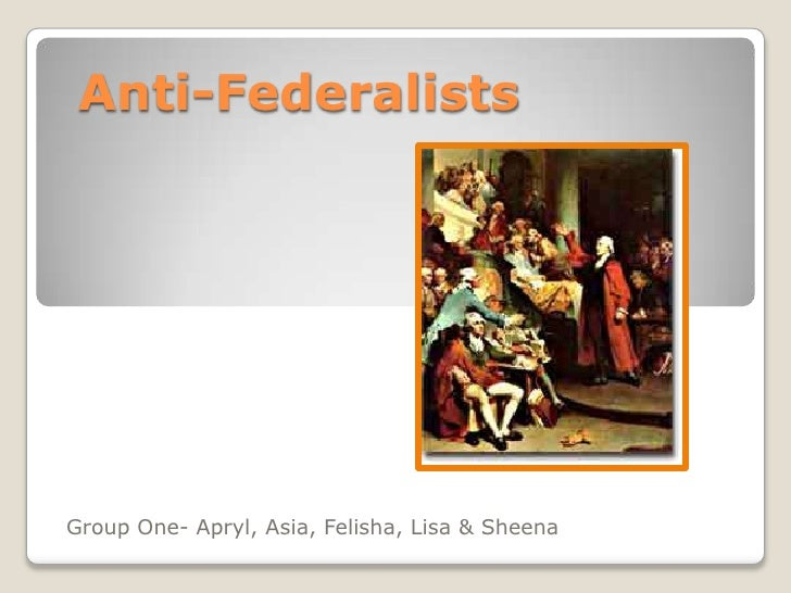 Anti-Federalists <br />Group One- Apryl, Asia, Felisha, Lisa & Sheena<br />