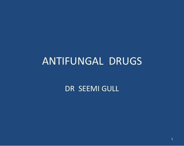 ANTIFUNGAL DRUGS   DR SEEMI GULL                   1