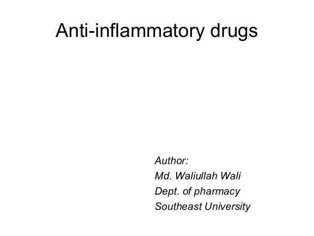 Anti-inflammatory drugs  Author: Md. Waliullah Wali Dept. of pharmacy Southeast University