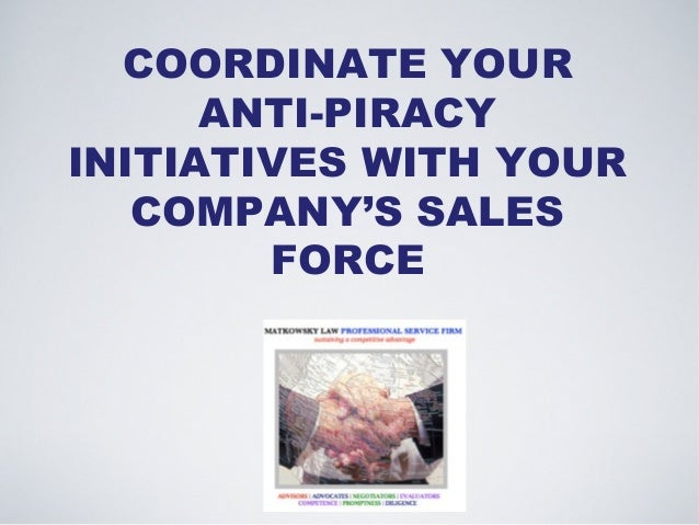COORDINATE YOUR ANTI-PIRACY INITIATIVES WITH YOUR COMPANY'S SALES FORCE