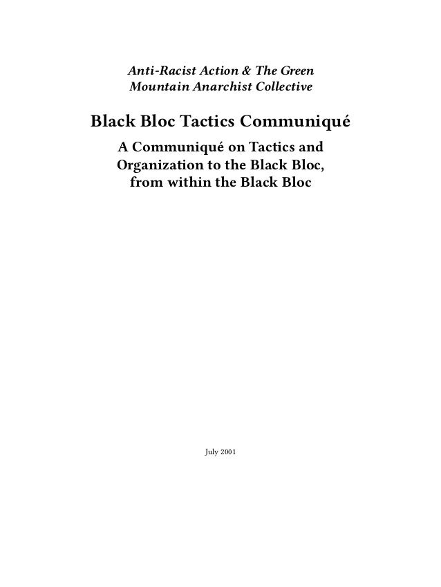 Anti-Racist Action & The Green Mountain Anarchist Collective Black Bloc Tactics Communiqué A Communiqué on Tactics and Org...