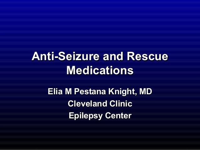 Anti-Seizure and RescueAnti-Seizure and Rescue MedicationsMedications Elia M Pestana Knight, MDElia M Pestana Knight, MD C...