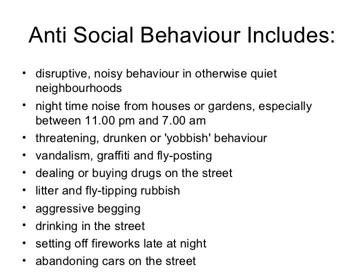 essays on anti social behaviour For many years the law enforcement agencies have been criticised for using ineffective methods when dealing with badly behaved youth these.