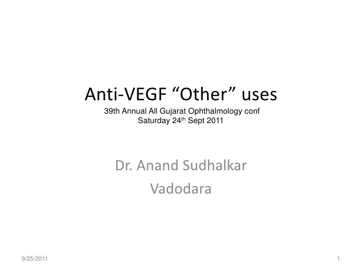 "Anti-VEGF ""Other"" uses 39th Annual All Gujarat Ophthalmology confSaturday 24th Sept 2011 Sep 24, 2011 11.45 am to 1.15 pm ..."