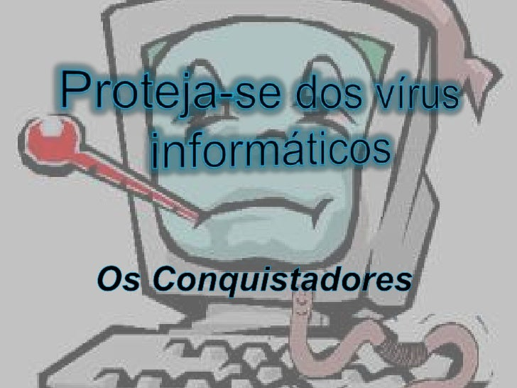 Proteja-sedos vírus informáticos<br />Os Conquistadores<br />