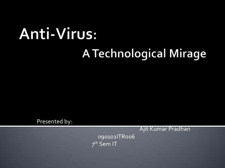 Presented by:                                  Ajit Kumar Pradhan                   090101ITR006                7th Sem IT