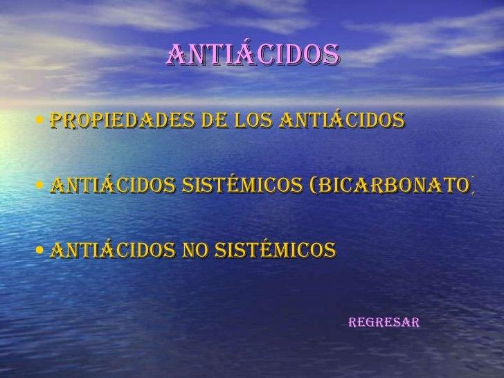 antiácidos• PRoPiEdadEs dE Los antiácidos• antiácidos sistÉMicos (BicaRBonato)• antiácidos no sistÉMicos                  ...